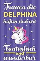 Notizbuch: Frauen Die Delphina Heissen Sind Wie Einhoerner (120 linierte Seiten, Softcover) Tagebebuch, Reisetagebuch, Skizzenbuch Fuer Mama, Tochter, Beste Freundin, Oma, Tante