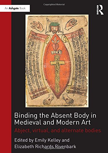 Download Binding the Absent Body in Medieval and Modern Art: Abject, virtual, and alternate bodies 1472459369