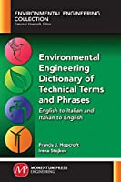 Environmental Engineering Dictionary of Technical Terms and Phrases: English to Italian and Italian to English