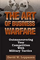 The Art of Business Warfare: Outmaneuvering Your Competition with Military Tactics