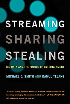 Streaming, Sharing, Stealing: Big Data and the Future of Entertainment (The MIT Press) by [Smith, Michael D., Telang, Rahul]