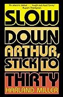 Slow Down Arthur, Stick to Thirty