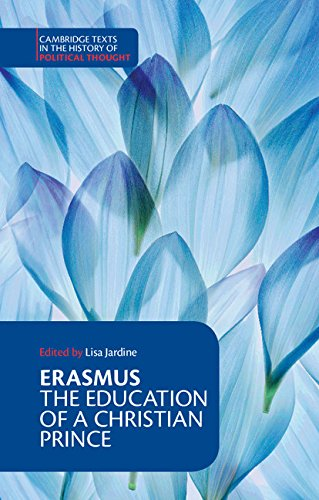 Download Erasmus: The Education of a Christian Prince with the Panegyric for Archduke Philip of Austria (Cambridge Texts in the History of Political Thought) 0521588111