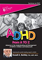 ADHD From A to Z: Advances in the Understanding and Management of ADHD in Children and Adolescents