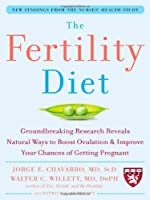The Fertility Diet: Groundbreaking Research Reveals Natural Ways to Boost Ovulation and Improve Your Chances of Getting
