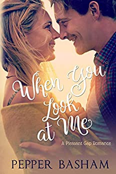When You Look at Me (A Pleasant Gap Romance Book 2) by [Basham, Pepper]
