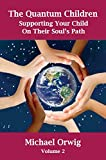The Quantum Children, Volume 2: Supporting Your Child On Their Soul's Path