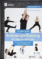 Bodyweight-Training im Sportunterricht 8-13: Fit ohne Geraete mit sofort einsetzbaren Uebungskarten fuer Zwischendurch (8. bis 13. Klasse)