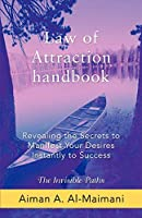 Law of Attraction handbook: Revealing the Secrets to Manifest Your Desires Instantly to Success