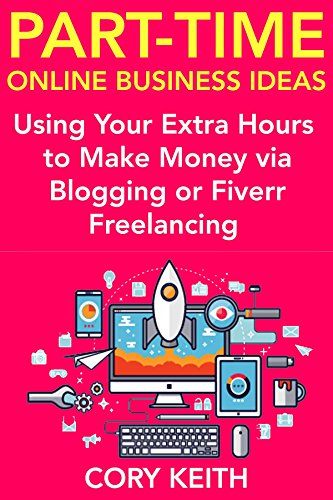 Part-Time Online Business Ideas: Using Your Extra Hours to Make Money via Blogging or Fiverr Freelancing (English Edition)
