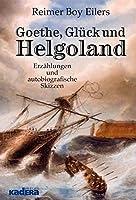 Goethe, Glueck und Helgoland: Erzaehlungen und autobiografische Skizzen