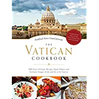 The Vatican Cookbook: 500 Years of Classic Recipes, Papal Tributes and Exclusive Images of Life and Art at the Vatican