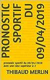 PRONOSTIC SPORTIF DU 09/04/2019: pronostic sportif du 09/04/2019 avec une cote supérieur à 2 (French Edition)