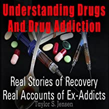 Understanding Drugs and Drug Addiction: Treatment to Recovery and Real Accounts of Ex-Addicts, Volume 1