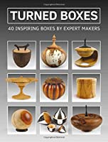 Turned Boxes: 40 Inspiring Boxes by Expert Makers (Guild of Master Craftsman)