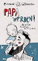 Papa werden!: Das groesste Abenteuer deines Lebens