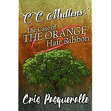 CC Mullens: The Case of The Orange Hair Ribbon (CC Mullens Adventures Book 1)