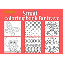 Small adult coloring book for travel: Small coloring book for adults relaxation, pocket sized adult coloring book, small adult coloring book pocket ... travel size coloring book for adults. Mini