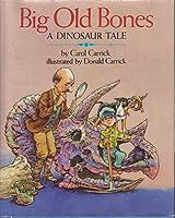Big Old Bones: A Dinosaur Tale