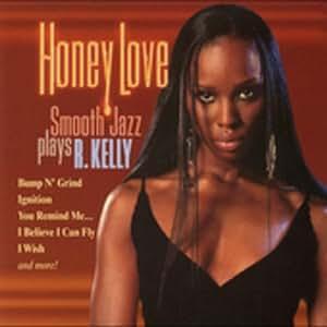 Honey Love: Smooth Jazz Plays R Kelly