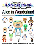 Alice in Wonderland: Jason Shelf's Paperpeople Universe: Cut, Fold, and Paste Paper Figure Models