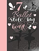 7 And Ballet Stole My Heart: Ballerina Writing Journal Gift To Doodle And Write In - Blank Lined Journaling Diary For On Point Girls