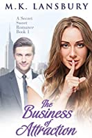 The Business of Attraction: A Sweet Secret Romance Book 1