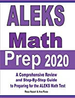 ALEKS Math Prep 2020: A Comprehensive Review and Step-By-Step Guide to Preparing for the ALEKS Math Test