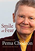 Smile at Fear: A Retreat with Pema Chodron on Discovering Your Radiant Self-Confidence [DVD]
