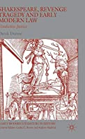 Shakespeare, Revenge Tragedy and Early Modern Law: Vindictive Justice (Early Modern Literature in History)