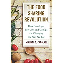 The Food Sharing Revolution: How Start-Ups, Pop-Ups, and Co-Ops are Changing the Way We Eat