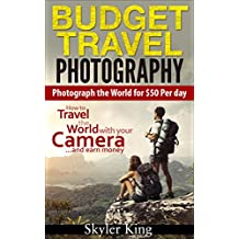 Budget Travel Photography: Photograph the World for $50 Per day (How to be a Travel Photographer)