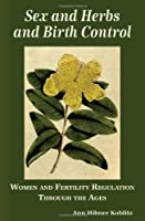 Sex and Herbs and Birth Control: Women and Fertility Regulation Through the Ages [並行輸入品]