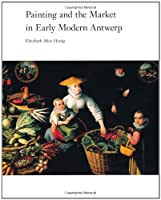 Painting and the Market in Early Modern Antwerp (Yale Publications in the History of Art) by Elizabeth Alice Honig(1999-02-08)
