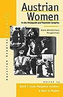Austrian Women in the Nineteenth and Twentieth Centuries: Cross-disciplinary Perspectives (Austrian and Habsburg Studies)