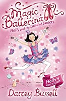Holly and the Land of Sweets: Holly's Adventures (Magic Ballerina)