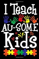 I teach au-some kids: Autism Teacher Puzzle Piece Students Womens Autistic Teach  Journal/Notebook Blank Lined Ruled 6x9 100 Pages