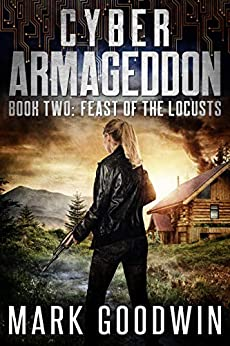 Feast of the Locusts: A Post-Apocalyptic Techno-Thriller (Cyber Armageddon Book 2) by [Goodwin, Mark]