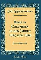 Reise in Columbien in Den Jahren 1825 Und 1826 (Classic Reprint)