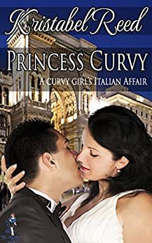Princess Curvy: A Curvy Girl's Italian Affair (A Curvy Girl's Guide to Love Book 5) by [Reed, Kristabel]