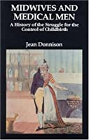 Midwives and Medical Men: A History of the Struggle for the Control of Children
