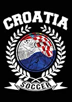 Croatia Soccer: Daily Journal Croatian Emblem World Soccer Games Souvenir Blank Lined Notebook For Writing (National World Soccer Country Teams)