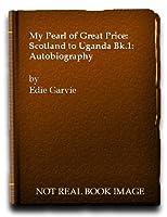 My Pearl of Great Price: Scotland to Uganda Bk.1: Autobiography