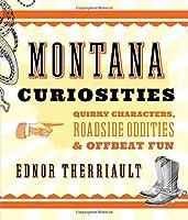 Montana Curiosities: Quirky Characters, Roadside Oddities & Offbeat Fun