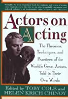 Actors on Acting: The Theories, Techniques, and Practices of the World's Great Actors, Told in Thir Own Words