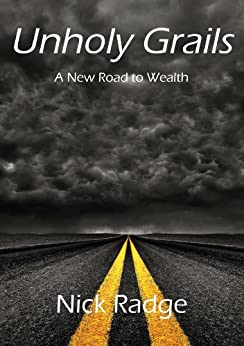 Unholy Grails - A New Road to Wealth by [Radge, Nick]
