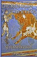 Die Koenigin Von Kreta: Teil I: Stierspringer