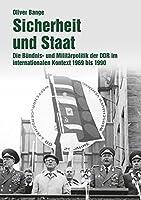 Sicherheit und Staat: Die Buendnis- und Militaerpolitik der DDR im internationalen Kontext 1969 bis 1990