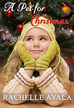 [Ayala, Rachelle]のA Pet for Christmas (A Veteran's Christmas Book 2) (English Edition)