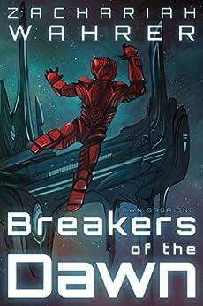 Breakers of the Dawn (Dawn Saga Book 1) by [Wahrer, Zachariah]
